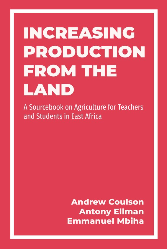 INCREASING PRODUCTION FROM THE LAND A Source Book on Agriculture for Teachers and Students in East Africa